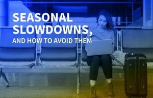 Seasonal Slowdowns