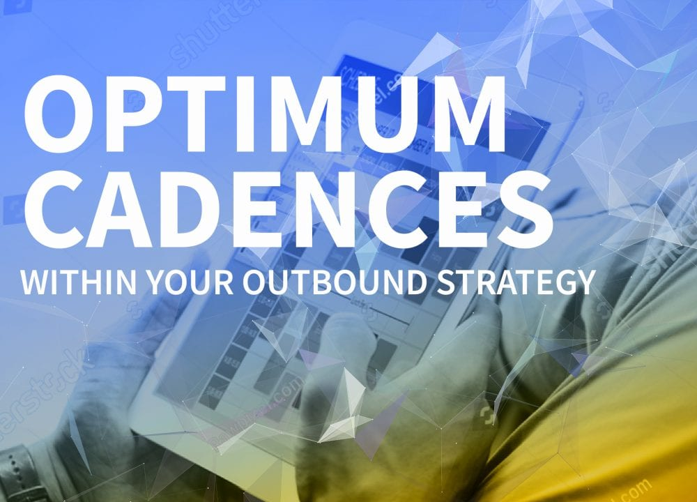 Optimum cadences in your outbound strategy