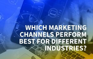 Which marketing channels perform best for different industries