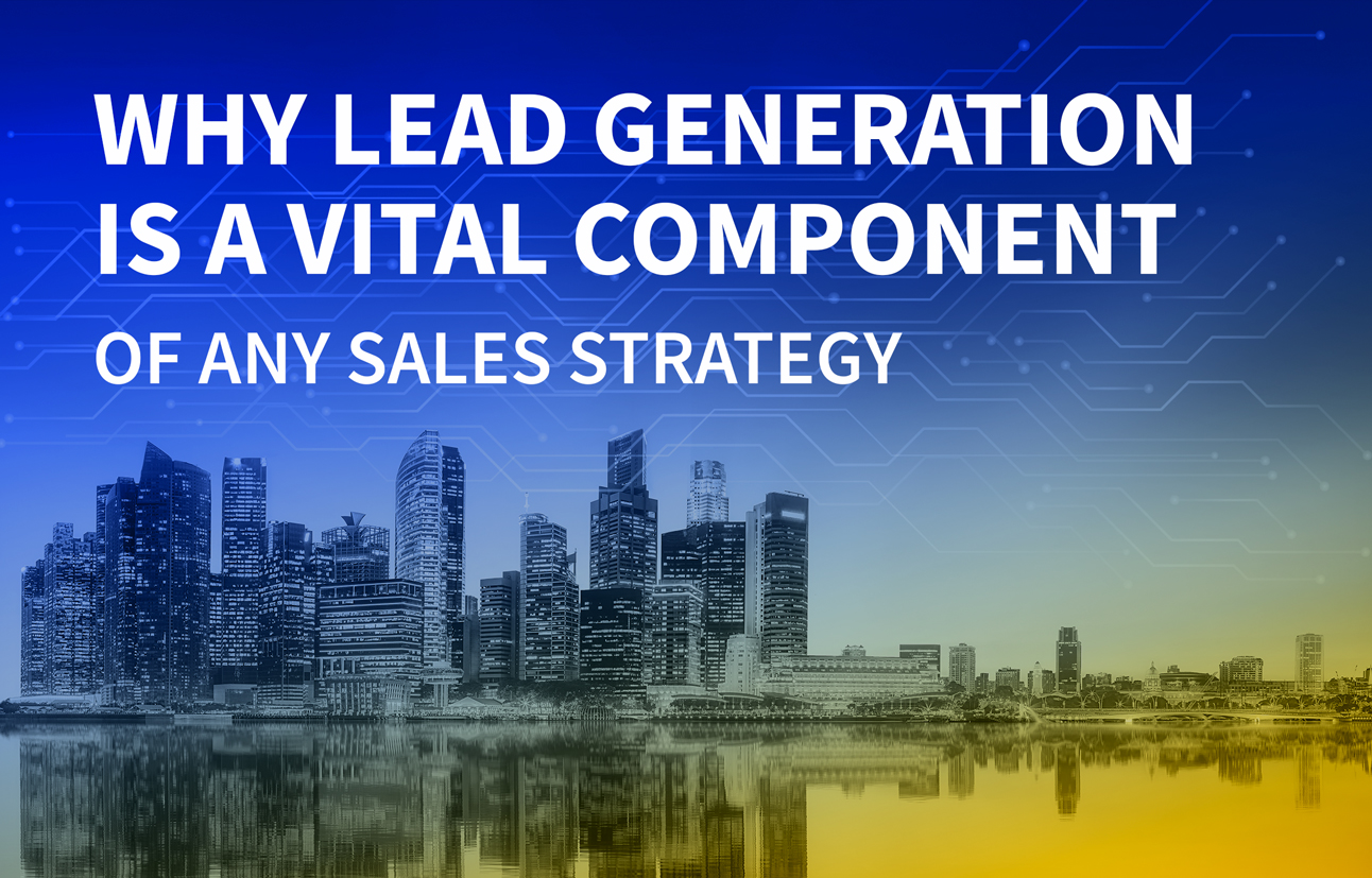 Why lead generation is a vital component of any sales strategy